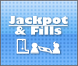 Jackpots and Fills